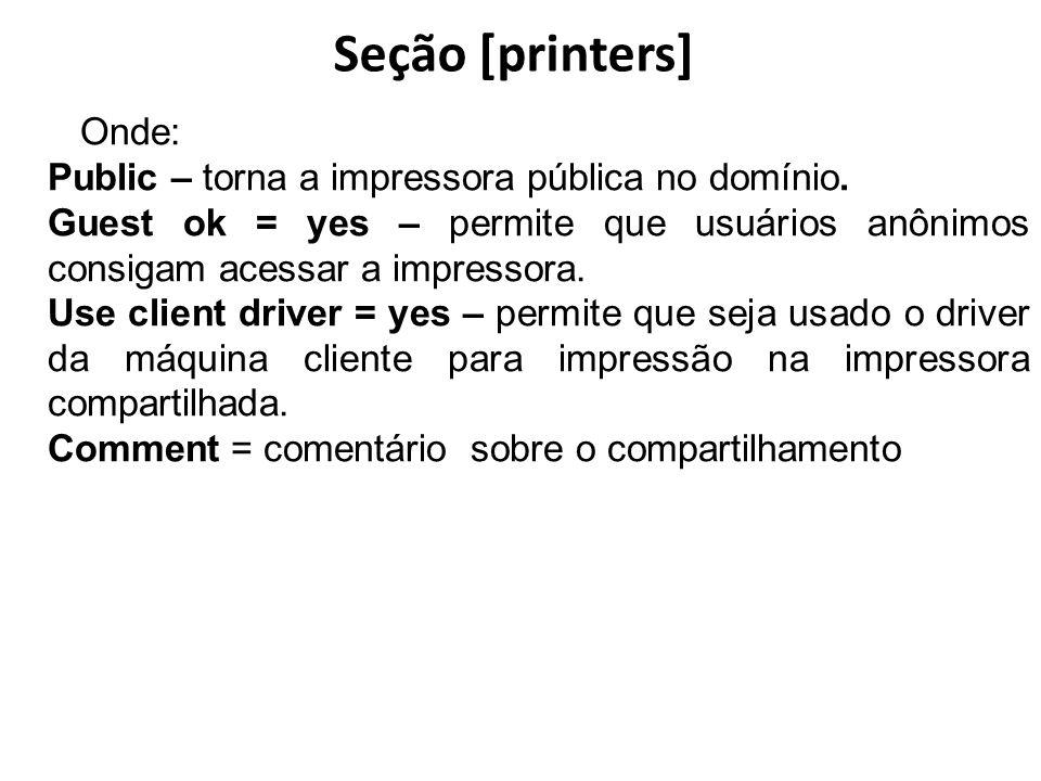 Seção [printers] Public – torna a impressora pública no domínio.